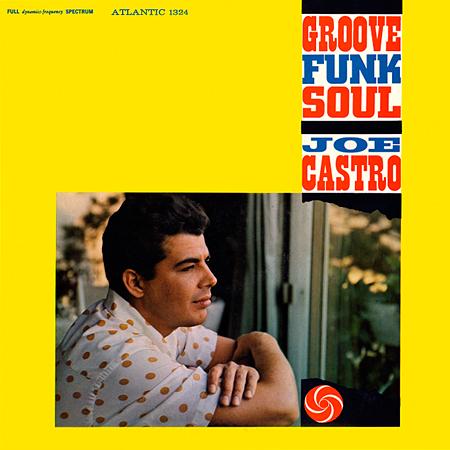 Joe Castro – Groove Funk Soul (1958/2012) [HDTracks 24-192]
