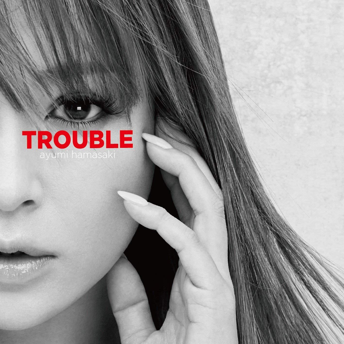 浜崎あゆみ (Ayumi Hamasaki) – TROUBLE [FLAC + MP3 320 / WEB] [2018.08.15]