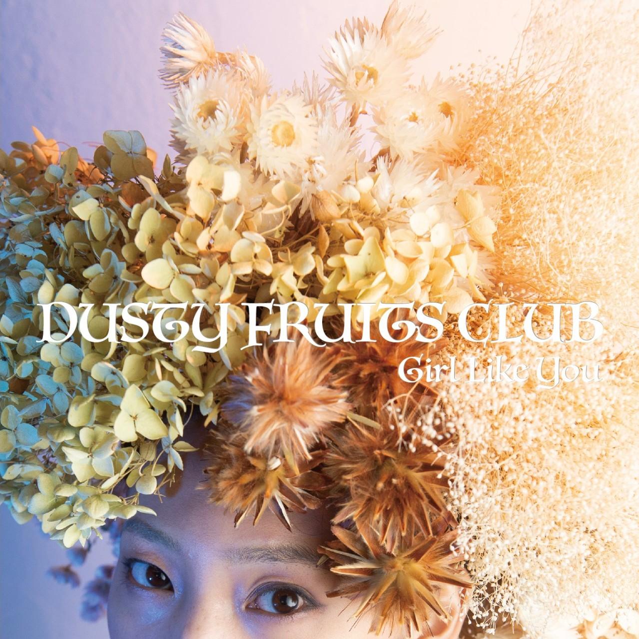 DUSTY FRUITS CLUB – Girl Like You [FLAC / CD] [2018.06.21]