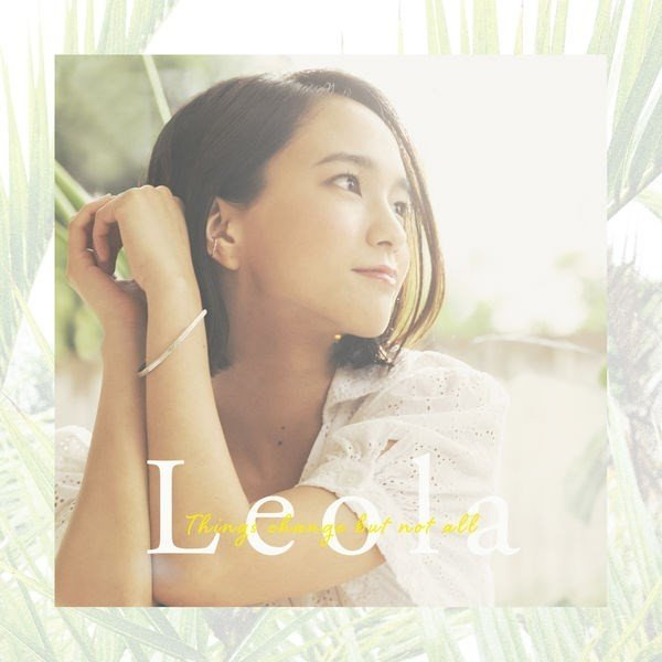 Leola (レオラ) – Things change but not all [FLAC + AAC / WEB] [2019.08.07]