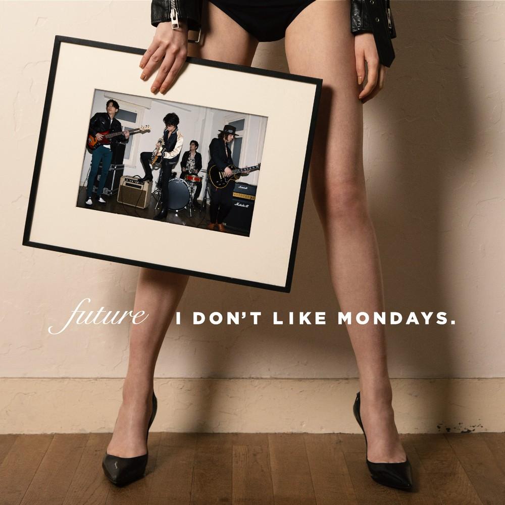 I Don't Like Mondays. – FUTURE [FLAC + MP3 320 / WEB] [2019.08.21]