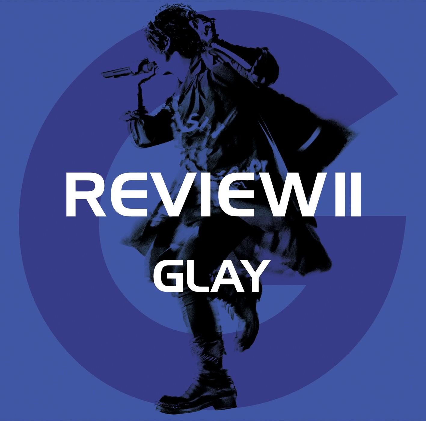 GLAY – REVIEWII ~BEST OF GLAY~ [24bit Lossless + MP3 VBR / WEB] [2020.03.06]