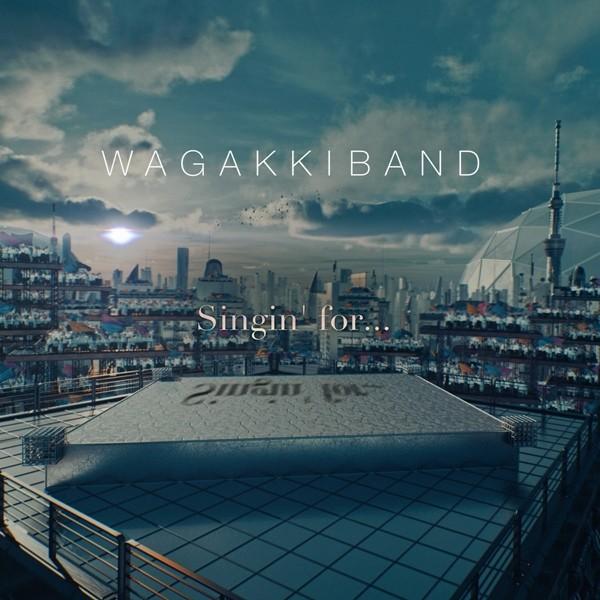 和楽器バンド (Wagakki Band) – Singin' for… [FLAC + AAC 256 / WEB] [2020.08.16]