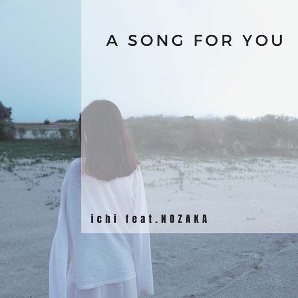 Ichi (いち) – A SONG FOR YOU (feat. NOZAKA) [FLAC + AAC 256 / WEB] [2020.09.07]