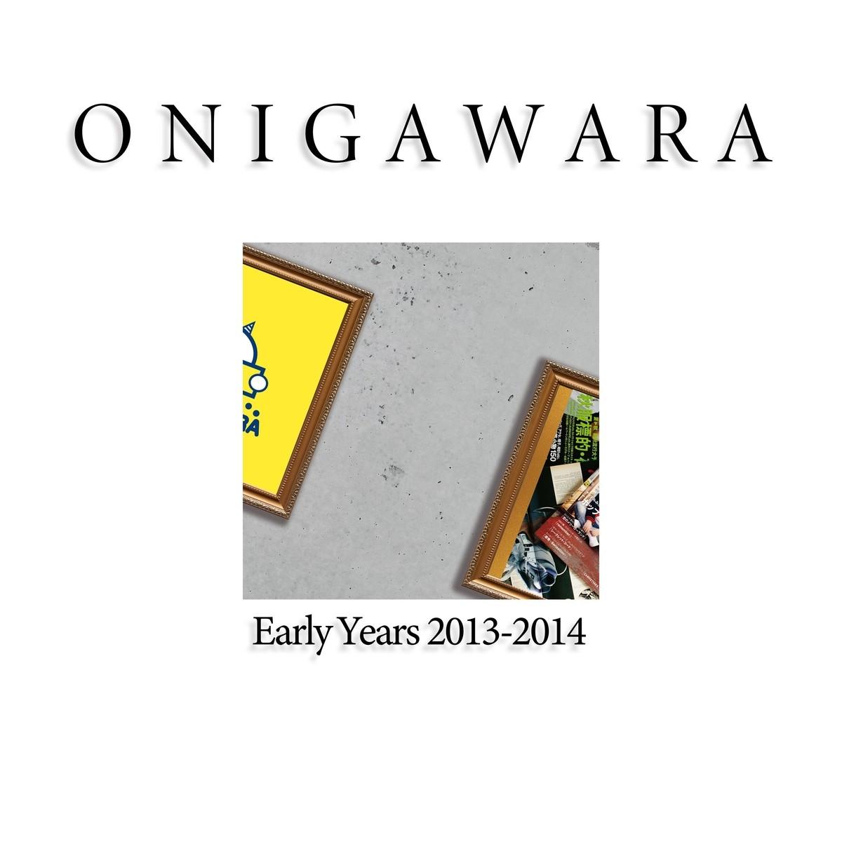 ONIGAWARA – ONIGAWARA EARLY YEARS 2013~2014 [FLAC + MP3 320 / WEB] [2020.09.23]