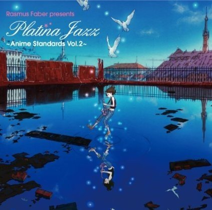 VA – Rasmus Faber Presents Platina Jazz – Anime Standards Vol. 2 [FLAC / 24bit Lossless / WEB] [2010.11.17]